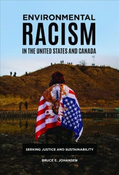 Environmental-racism-in-the-United-States-and-Canada-:-seeking-justice-and-sustainability-/-Bruce-E.-Johansen.