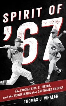 Spirit of '67 : the cardiac kids, El Birdos, and the World Series that captivated America