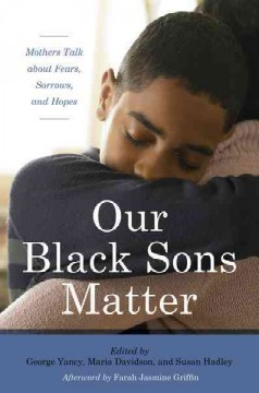 Our-Black-sons-matter-:-mothers-talk-about-fears,-sorrows,-and-hopes-/-edited-by-George-Yancy,-Maria-del-Guadalupe-Davidson,-an