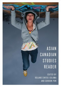 Asian-Canadian-studies-reader-/-edited-by-Roland-Sintos-Coloma-and-Gordon-Pon.