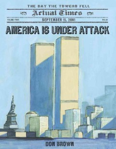 America is under attack : the day the towers fell : September 11, 2001