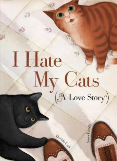 I Hate My Cats : A Love Story