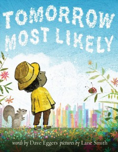 Tomorrow-most-likely-/-words-by-Dave-Eggers-;-pictures-by-Lane-Smith.
