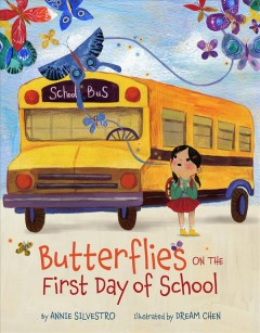 Butterflies-on-the-first-day-of-school-/-by-Annie-Silvestro-;-illustrated-by-Dream-Chen