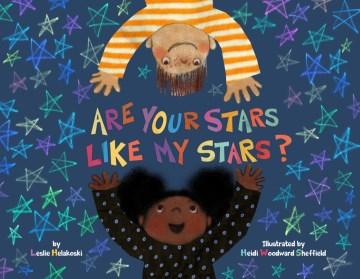 Are-your-stars-like-my-stars?-/-by-Leslie-Helakoski-;-illustrated-by-Heidi-Woodward-Sheffield.
