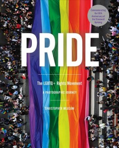 Pride-:-the-LGBTQ+-rights-movement-:-a-photographic-journey-/-written-&-edited-by-Christopher-Measom.