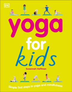 Yoga-for-kids-/-written-by-Susannah-Hoffman-;-foreword-by-Patricia-Arquette-;-photographer,-Lol-Johnson-;-illustrator,-Kitty-Gl