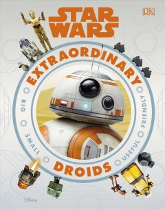 Star-Wars-:-extraordinary-droids-:-big-small-useful-friendly-/-written-by-Simon-Beecroft-;-illustrations-by-Jess-Tapolcai-and-L