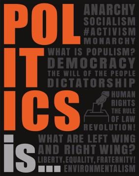 Politics-is-...-/-written-by-Simon-Adams,-Elizabeth-Dowsett,-Sheila-Kanani,-Ann-Kramer,-Tracey-Mullins,-Philip-Parker,-Sally-Re