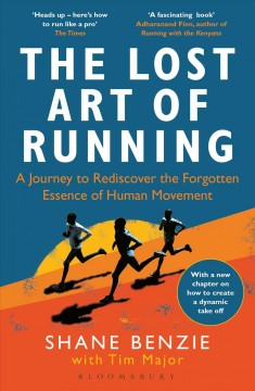 The-lost-art-of-running-:-a-journey-to-rediscover-the-forgotten-essence-of-human-movement-/-Shane-Benzie-with-Tim-Major.