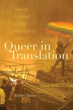 Queer-in-translation-:-sexual-politics-under-neoliberal-Islam-/-Evren-Savcı.