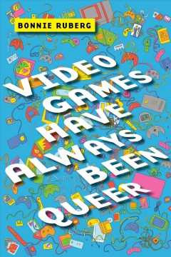 Video-games-have-always-been-queer-/-Bonnie-Ruberg.