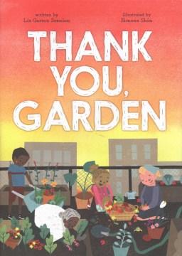 Thank-you,-garden-/-written-by-Liz-Garton-Scanlon-;-illustrated-by-Simone-Shin.