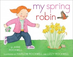 My-spring-robin-/-by-Anne-Rockwell-;-illustrated-by-Harlow-Rockwell-and-Lizzy-Rockwell.
