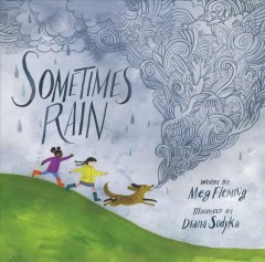 Sometimes-rain-/-words-by-Meg-Fleming-;-illustrated-by-Diana-Sudyka.
