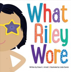 What-Riley-wore-/-written-by-Elana-K.-Arnold-;-illustrated-by-Linda-Davick.