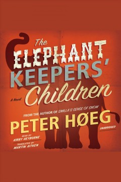 The-elephant-keepers'-children-[electronic-resource]-:-A-Novel.-Peter-Hoeg.