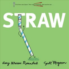 Straw-/-written-by-Amy-Krouse-Rosenthal-;-illustrated-by-Scott-Magoon.