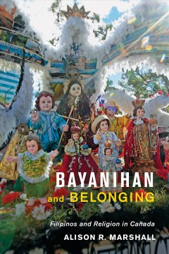Bayanihan-and-belonging-:-Filipinos-and-religion-in-Canada-/-Alison-R.-Marshall.