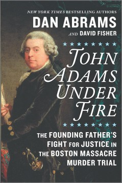 John-Adams-Under-Fire-[electronic-resource]-:-The-Founding-Father's-Fight-for-Justice-in-the-Boston-Massacre-Murder-Trial/-