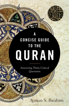 A-concise-guide-to-the-Quran-:-answering-thirty-critical-questions-/-Ayman-S.-Ibrahim.