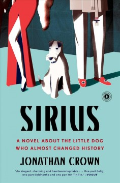 Sirius : A Novel About the Little Dog Who Almost Changed History