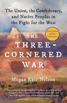 The three-cornered war : the Union, the Confederacy, and native peoples in the fight for the West