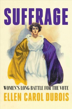 Suffrage: women's long battle for the vote, by Ellen Carol DuBois