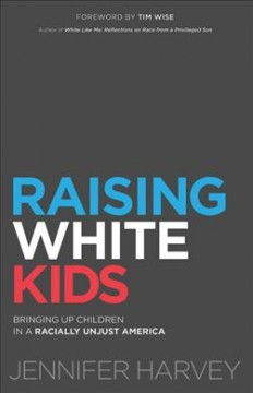 Raising-white-kids-:-bringing-up-children-in-a-racially-unjust-America-/-Jennifer-Harvey-;-foreword-by-Tim-Wise.