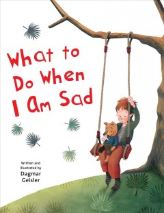 What-to-do-when-I-am-sad-/-written-and-illustrated-by-Dagmar-Geisler-;-translated-by-Andrea-Jones-Berasaluce.