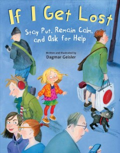 If-I-get-lost-:-stay-put,-remain-calm,-and-ask-for-help-/-written-and-illustrated-by-Dagmar-Geisler-;-translated-by-Andrea-Jone