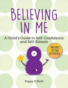 Believing-in-me-:-a-child's-guide-to-self-confidence-and-self-esteem-/-Poppy-O'Neill-;-foreword-by-Amanda-Ashman-Wymbs.