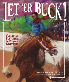 Let-'er-buck!-:-George-Fletcher,-the-people's-champion-/-Vaunda-Micheaux-Nelson-;-illustrated-by-Gordon-C.-James.