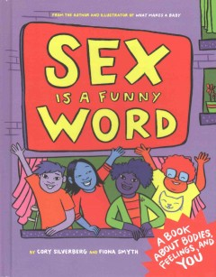 Sex is a funny word : a book about bodies, feelings, and YOU