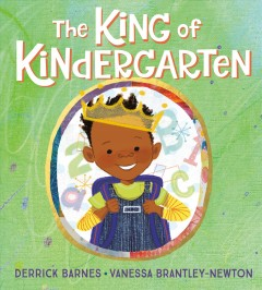 The-King-of-Kindergarten-/-Derrick-Barnes-;-illustrated-by-Vanessa-Brantley-Newton.