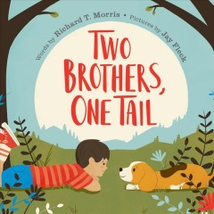 Two-brothers,-one-tail-/-words-by-Richard-T.-Morris-;-pictures-by-Jay-Fleck.