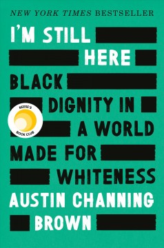 I'm still here : Black dignity in a world made for whiteness (Available on Overdrive)
