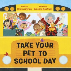 Take-your-pet-to-school-day-/-words-by-Linda-Ashman-;-pictures-by-Suzanne-Kaufman.