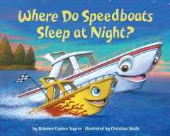 Where-do-speedboats-sleep-at-night?-/-by-Brianna-Caplan-Sayres-;-illustrated-by-Christian-Slade.