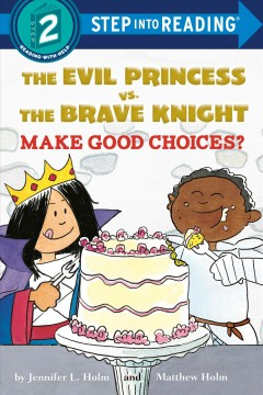 The-Evil-Princess-vs.-the-Brave-Knight-make-good-choices?-/-by-Jennifer-L.-Holm-and-Matthew-Holm.