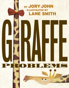 Giraffe-problems-/-by-Jory-John-;-illustrated-by-Lane-Smith.