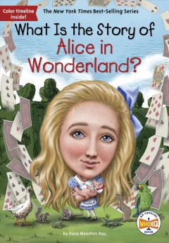 What-is-the-story-of-Alice-in-Wonderland?-/-by-Dana-Meachen-Rau-;-illustrated-by-Robert-Squier.
