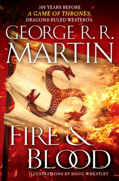 Fire-&-blood-/-George-R.R.-Martin-;-illustrations-by-Doug-Wheatley.