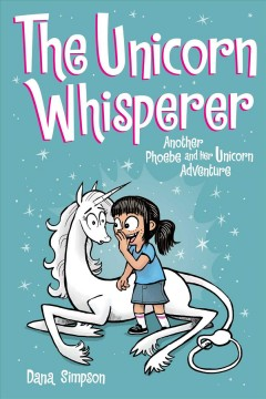 The-unicorn-whisperer-:-another-Phoebe-and-her-unicorn-adventure-/-Dana-Simpson.