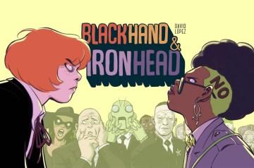 Blackhand-&-Ironhead.-Vol.-1-/-writer-and-artist,-David-López-;-colors,-Nayoung-Kim-;-script-tutor,-David-Muñoz-;-logo,-Cris-