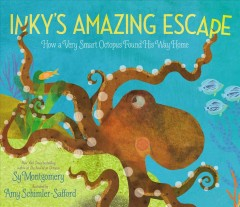 Inky's-amazing-escape-:-how-a-very-smart-octopus-found-his-way-home-/-Sy-Montgomery-;-illustrated-by-Amy-Schimler-Safford.