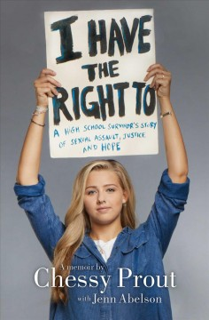 I-have-the-right-to-:-a-high-school-survivor's-story-of-sexual-assault,-justice,-and-hope