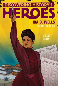 Ida B. Wells: Discovering history's heroes, by Diane Bailey