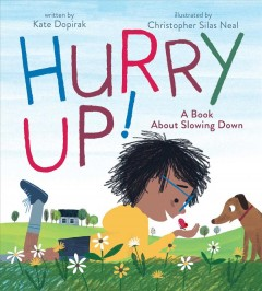 Hurry-up!-:-a-book-about-slowing-down-/-written-by-Kate-Dopirak-;-illustrated-by-Christopher-Silas-Neal.