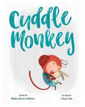 Cuddle-monkey-/-words-by-Blake-Liliane-Hellman-;-pictures-by-Chad-Otis.